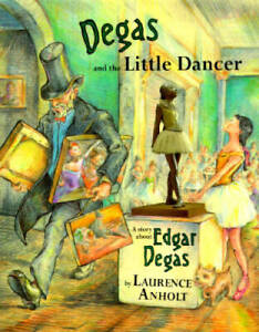 Degas and the Little Dancer - Hardcover By Anholt, Laurence - GOOD