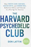 Harvard Psychedelic Club : How Timothy Leary, Ram Dass, Huston Smith, and And...