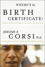 Where's the Birth Certificate?: The Case That Barack Obama Is Not Eligible to Be