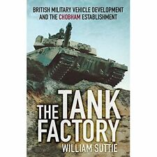 The Tank Factory: British Military Vehicle Development and the Chobham...