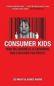 Consumer Kids: How Big Business is Grooming Our Children for Profit by Agnes Nai