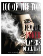 100 of the Top Female Poker Players of All Time by Alex Trost and Vadim...