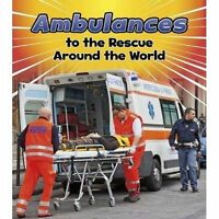 Ambulances to the Rescue Around the World (Read and Learn: To the Rescue!) by St