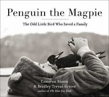 Penguin the Magpie : The Odd Little Bird Who Saved a Family, Hardcover by Bloom