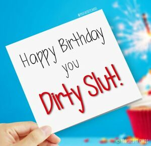 Happy Birthday you dirty slut! / Funny Humour Joke Greeting Birthday Cards