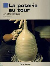 La poterie au tour - Wheel pottery, Art & techniques
