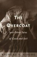 The Overcoat and Other Tales of Good and Evil by Nikolai Gogol