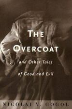 The Overcoat and Other Tales of Good & Evil Nicolai Gogol Trans David Magershak