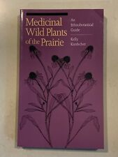 Medicinal Wild Plants of the Prairie : An Ethnobotanical Guide by Kelly...