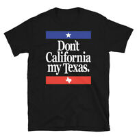 Funny Don't California My Texas Short-Sleeve Unisex T-Shirt