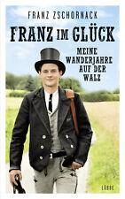 Franz im Glück  Meine Wanderjahre auf der Walz  Deutsch Franz Zschornack