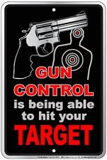 Gun Control is being able to hit your Target , 8x12 metal sign