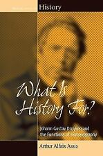 Making Sense of History: What Is History For? : Johann Gustav Droysen and the...