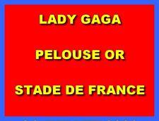 Places  TICKETS PELOUSE OR   Concert LADY GAGA   STADE DE FRANCE  PARIS 25/07/21
