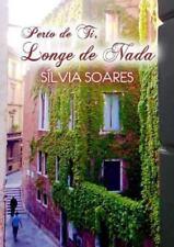 Perto de Ti, Longe de Nada by Sílvia Soares (2014, Paperback)