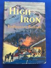 HIGH IRON - FIRST EDITION BY TODHUNTER BALLARD