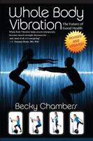 Whole Body Vibration: The Future of Good Health (Paperback or Softback)