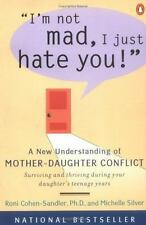I'm Not Mad, I Just Hate You! : A New Understanding of Mother-Daughter Conflict