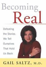 Becoming Real : Defeating the Stories We Tell Ourselves That Hold Us Back by...