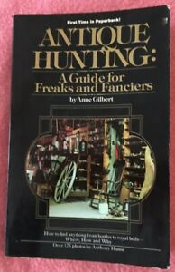 ANTIQUE HUNTING A Guide for Freaks & Fanciers by Anne Gilbert 1975