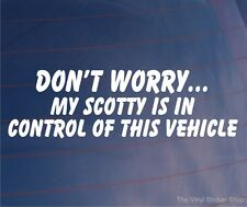 DON'T WORRY MY SCOTTY IS IN CONTROL OF THIS VEHICLE Funny Car/Van Dog Sticker