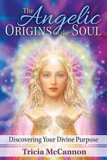 The Angelic Origins of the Soul : Discovering Your Divine Purpose