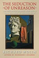 The Seduction of Unreason : The Intellectual Romance with Fascism from...