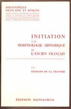 DE LA CHAUSSÉE, INITIATION À LA MORPHOLOGIE HISTORIQUE DE L'ANCIEN FRANÇAIS