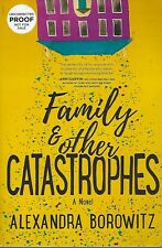 FAMILY & OTHER CATASTROPHES BY ALEXANDRA BOROWITZ (2018) ARC SOFTCOVER A NOVEL