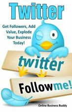 Twitter: Get Followers, Add Value, Explode Your Busin... by Buddy, Online Busine