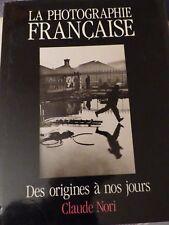 CLAUDE NORI: LA PHOTOGRAPHIE FRANçAISE DES ORIGINES à NOS JOURS. 1988.