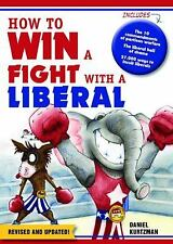 How to Win a Fight with a Liberal by Daniel Kurtzman (2012, Paperback)