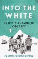 Into the White: Scott's Antarctic Odyssey Grochowicz, Joanna VeryGood