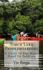 USED (LN) Torch Lake Paddleboarding: A Guide To Flat Water Stand Up Paddling by