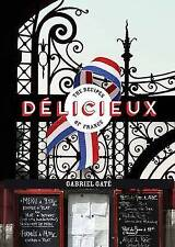 Delicieux: The Recipes of France by Gabriel Gate (Hardback, 2016)