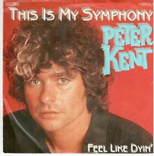 "<0596> 7"" Single: Peter Kent - This Is My Symphony / Feel Like Dyin'"