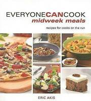 NEW Everyone Can Cook Midweek Meals: Recipes for Cooks on the Run by Eric Akis