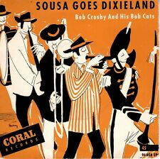 7inch BOB CROSBY AND HIS BOB CATS sousa goes dixieland CORAL EP EX     (S1797)