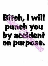 VINYL DECAL STICKER I WILL PUNCH YOU BY ACCIDENT...FUNNY...CAR TRUCK WINDOW