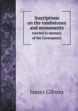 Inscriptions on the tombstones and monuments er, Gibson, James,,