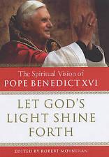 Let God's Light Shine Forth: The Spiritual Vision of Pope Benedict XVI,Moynihan,