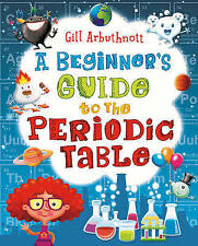 A Beginner's Guide to the Periodic Table by Gill Arbuthnott (Paperback, 2014)