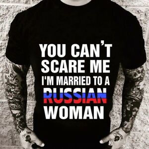 YOU CAN'T SCARE ME I'M MARRIED TO A RUSSIAN WOMAN t-shirt