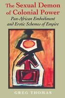 The Sexual Demon of Colonial Power: Pan-African Embodiment and Erotic Schemes...
