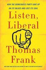 Listen, Liberal: Or, What Ever Happened to the Party of the People? by Frank, T