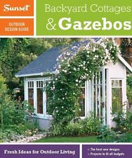 Sunset Outdoor Design Guide: Backyard Cottages & Gazebos: Fresh Ideas for Outdoo