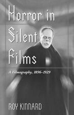 Horror in Silent Films: A Filmography, 1896-1929 McFarland Classics McFarland