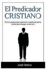 El Predicador Cristiano : Como Prepararse Personal y Espiritualmente Antes de...