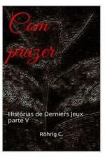 Com Prazer: Com Prazer : Histórias de Derniers Jeux Parte V by C. Röhrig...