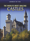 NEW The World's Most Amazing Castles (Landmark Top Tens) by Ann Weil